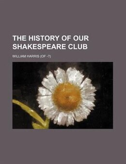 Book The History Of Our Shakespeare Club by William Harris