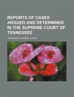 Book Reports Of Cases Argued And Determined In The Supreme Court Of Tennessee (volume 100) by Tennessee. Supreme Court