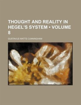 Book Thought And Reality In Hegel's System (volume 8) by Gustavus Watts Cunningham