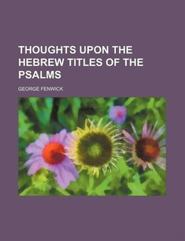 Book Thoughts Upon the Hebrew Titles of the Psalms by George Fenwick