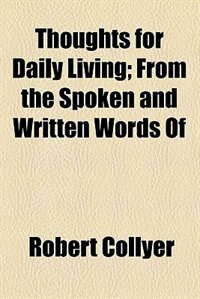 Book Thoughts For Daily Living; From The Spoken And Written Words Of by Robert Collyer