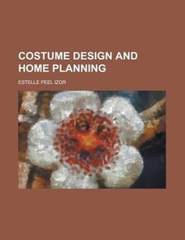 Book Costume Design and Home Planning by Estelle Peel Izor