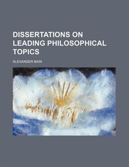 Book Dissertations on leading philosophical topics by Alexander Bain