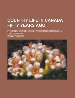 Book Country life in Canada fifty years ago by Canniff Haight