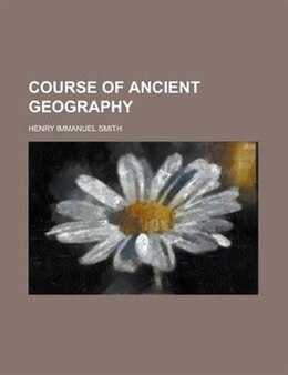 Book Course of ancient geography by Henry Immanuel Smith