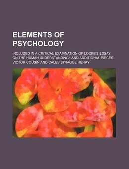 Book Elements Of Psychology; Included In A Critical Examination Of Locke's Essay On The Human… by Victor Cousin