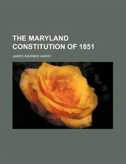 Book The Maryland Constitution Of 1851 by James Warner Harry