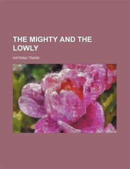 Book The Mighty And The Lowly by Katrina Trask