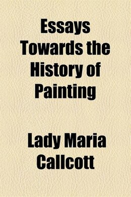 Book Essays Towards the History of Painting by Lady Maria Callcott