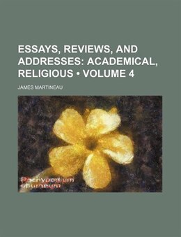 Book Essays, Reviews, And Addresses (volume 4); Academical, Religious by James Martineau