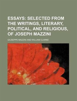 Book Essays;  Selected From The Writings, Literary, Political, And Religious, Of Joseph Mazzini by Giuseppe Mazzini