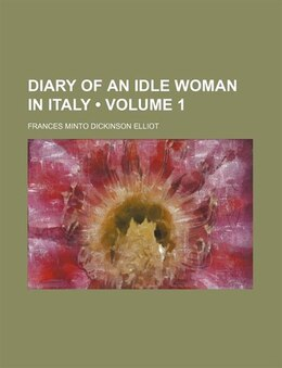 Book Diary Of An Idle Woman In Italy (volume 1) by Frances Minto Dickinson Elliot