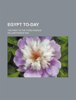 Book Egypt To-day; The First To The Third Khedive by William Fraser Rae