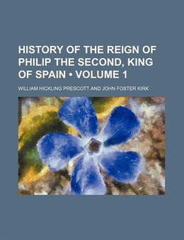 Book History Of The Reign Of Philip The Second, King Of Spain (volume 1) by William Hickling Prescott