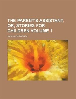 Book The Parent's Assistant, Or, Stories For Children (volume 1) by Maria Edgeworth