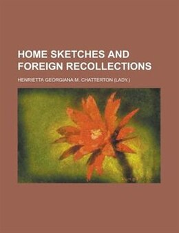 Book Home sketches and foreign recollections by Henrietta Georgiana M. Chatterton