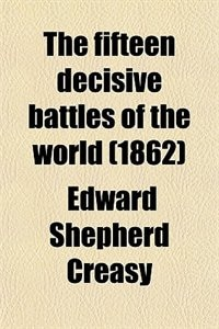 Book The fifteen decisive battles of the world (1862) by Edward Shepherd Creasy