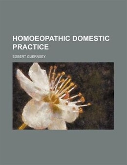 Book Homoeopathic domestic practice by Egbert Guernsey