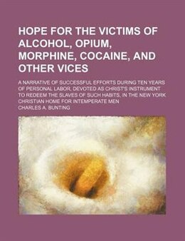 Book Hope for the Victims of Alcohol, Opium, Morphine, Cocaine, and Other Vices by Charles A. Bunting