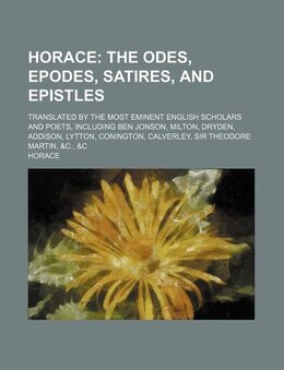 Book Horace; The Odes, Epodes, Satires, And Epistles. Translated By The Most Eminent English Scholars… by Horace