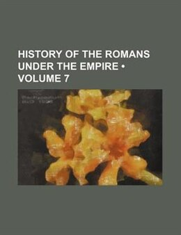 Book History Of The Romans Under The Empire (volume 7) by Charles Merivale