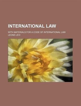 Book International Law; With Materials For A Code Of International Law by Leone Levi