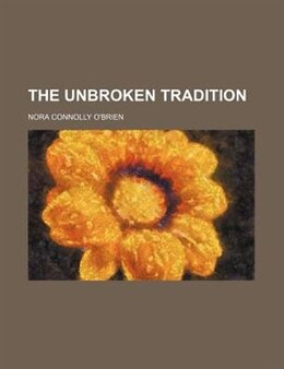 Book The Unbroken Tradition by Nora Connolly O'Brien