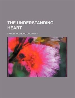 Book The Understanding Heart by Samuel Mcchord Crothers