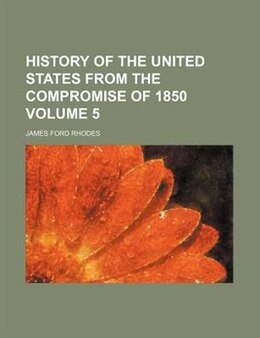 Book History Of The United States From The Compromise Of 1850 Volume 5 by James Ford Rhodes