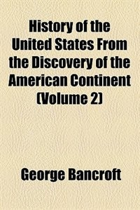 Book History of the United States from the discovery of the American continent (1844) by George Bancroft