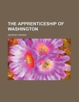 Book The Apprenticeship Of Washington by George Hodges