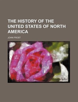 Book The History Of The United States Of North America by John Frost