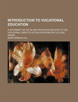 Book Introduction To Vocational Education; A Statement Of Facts And Principles Related To The Vocational… by David Spence Hill