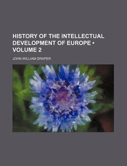 Book History Of The Intellectual Development Of Europe (volume 2) by John William Draper