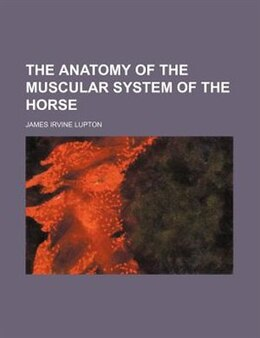 Book The Anatomy Of The Muscular System Of The Horse by James Irvine Lupton