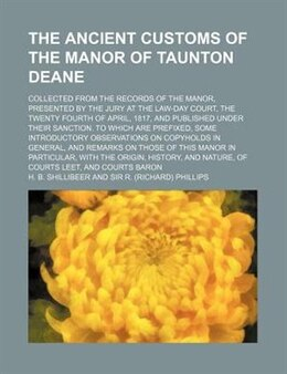 Book The Ancient Customs Of The Manor Of Taunton Deane; Collected From The Records Of The Manor… by H. B. Shillibeer
