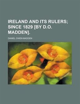 Book Ireland and its rulers by Daniel Owen Madden