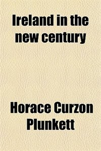Book Ireland in the new century by Horace Curzon Plunkett