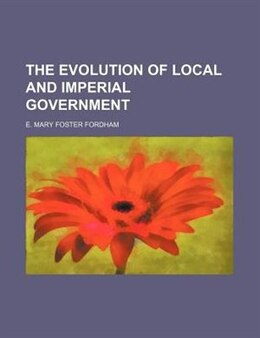 Book The Evolution Of Local And Imperial Government by E. Mary Foster Fordham