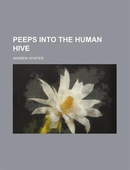 Book Peeps Into The Human Hive (volume 1) by Andrew Wynter