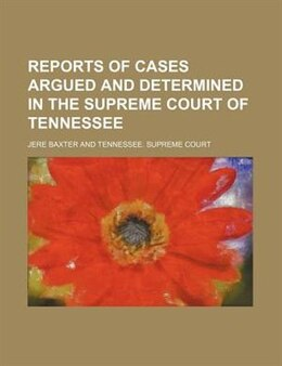 Book Reports Of Cases Argued And Determined In The Supreme Court Of Tennessee (volume 5; V. 64) by Jere Baxter