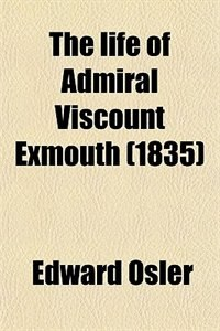 Book The life of Admiral Viscount Exmouth (1835) by Edward Osler
