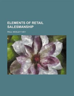 Book Elements of retail salesmanship by Paul Wesley Ivey