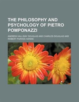 Book The philosophy and psychology of Pietro Pomponazzi by Andrew Halliday Douglas