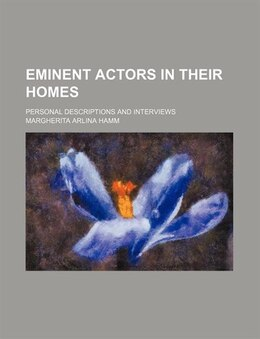Book Eminent Actors In Their Homes; Personal Descriptions And Interviews by Margherita Arlina Hamm