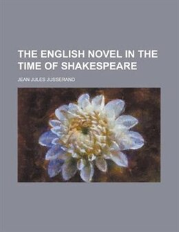 Book The English novel in the time of Shakespeare by Jean Jules Jusserand