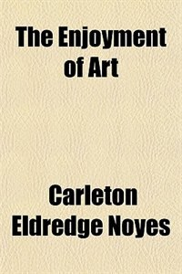 Book The Enjoyment of Art by Carleton Eldredge Noyes