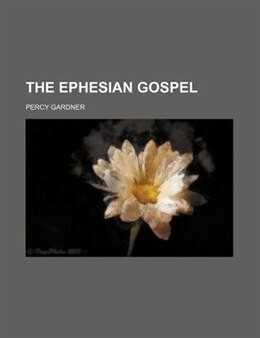 Book The Ephesian Gospel by Percy Gardner