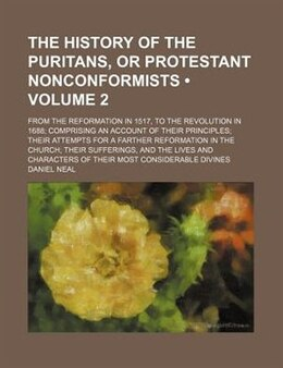 Book The History Of The Puritans, Or Protestant Nonconformists (volume 2); From The Reformation In 1517… by Daniel Neal