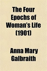 Book The Four Epochs of Woman's Life (1901) by Anna Mary Galbraith